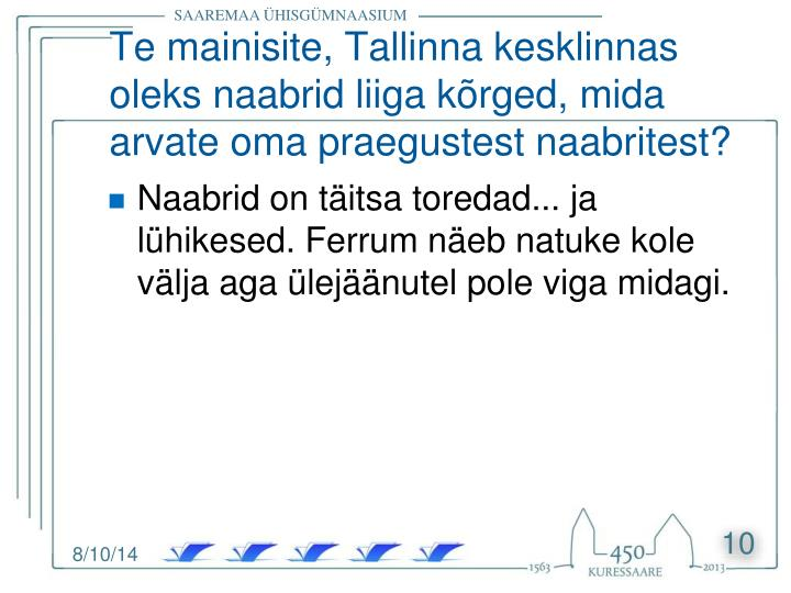 Te mainisite, Tallinna kesklinnas oleks naabrid liiga kõrged, mida arvate oma praegustest naabritest?