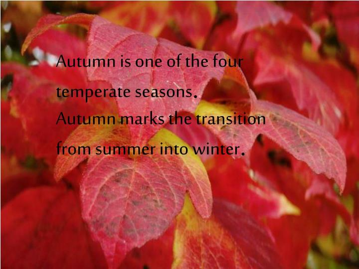 Autumn is one of the four temperate seasons