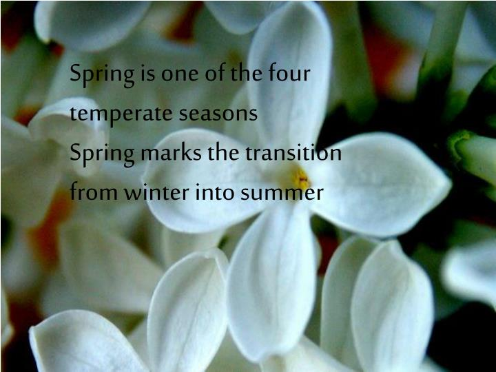 Spring is one of the four temperate seasons