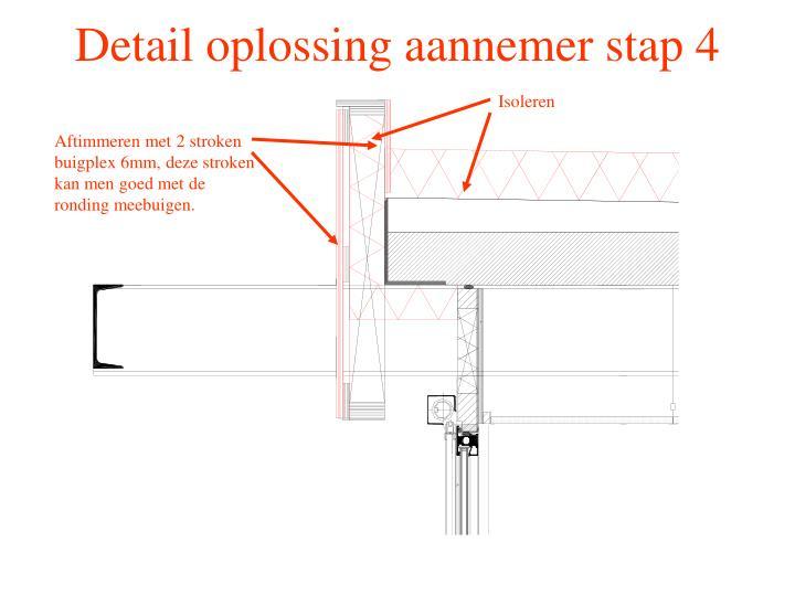 Detail oplossing aannemer stap 4