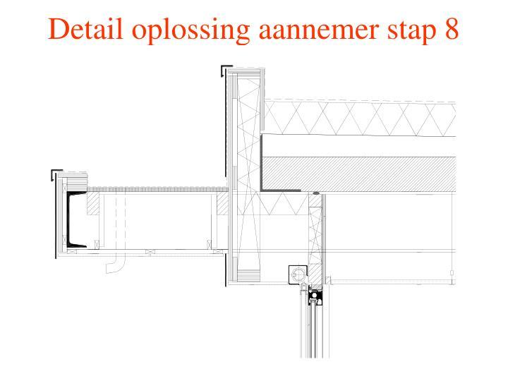 Detail oplossing aannemer stap 8