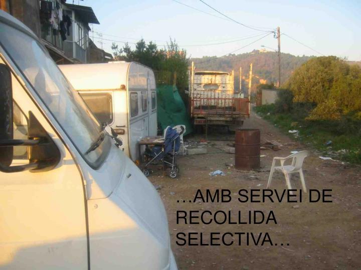 …AMB SERVEI DE RECOLLIDA SELECTIVA…