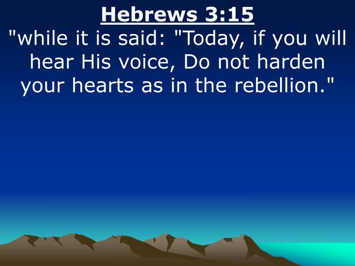Hebrews 3:15