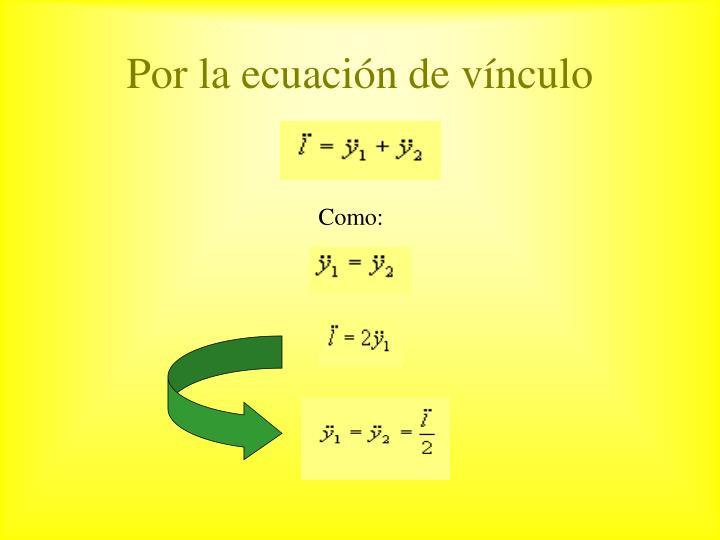 Por la ecuación de vínculo