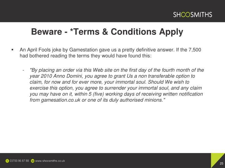 Beware - *Terms & Conditions Apply