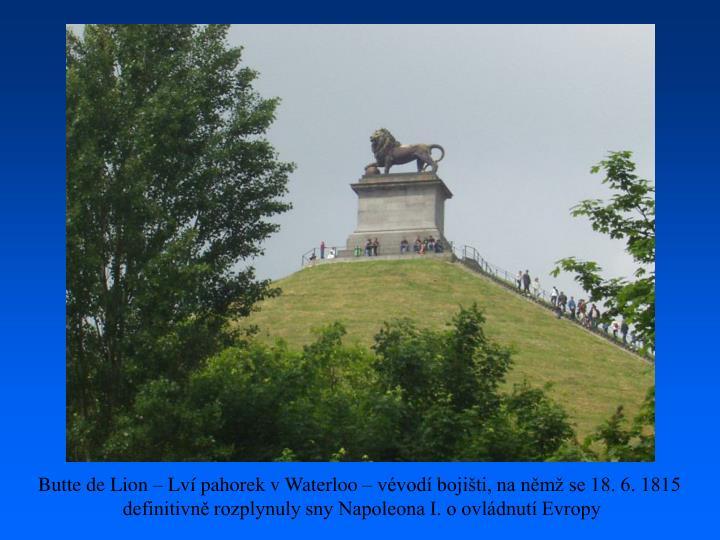 Butte de Lion – Lví pahorek v Waterloo – vévodí bojišti, na němž se 18. 6. 1815