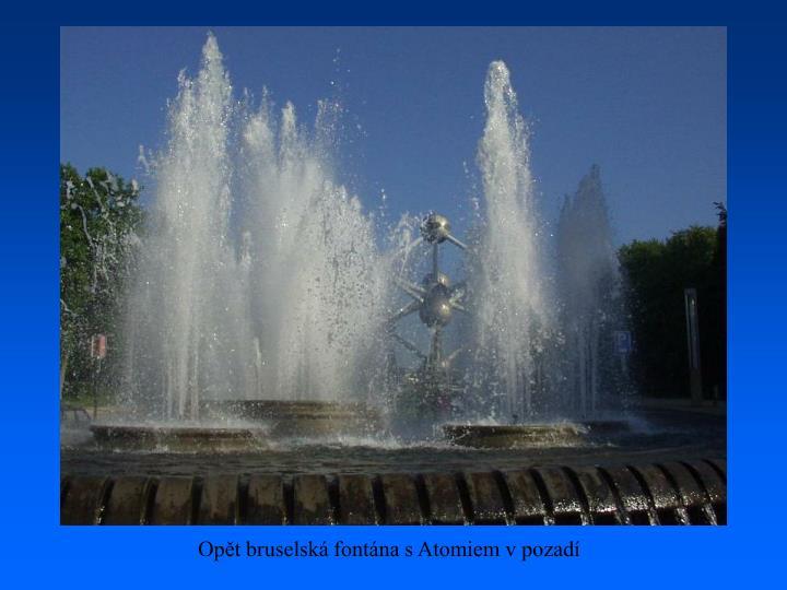 Opět bruselská fontána s Atomiem v pozadí