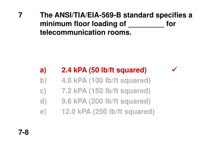 7The ANSI/TIA/EIA-569-B standard specifies a minimum floor loading of _________ for telecommunication rooms.