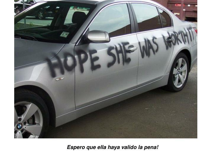 Espero que ella haya valido la pena!