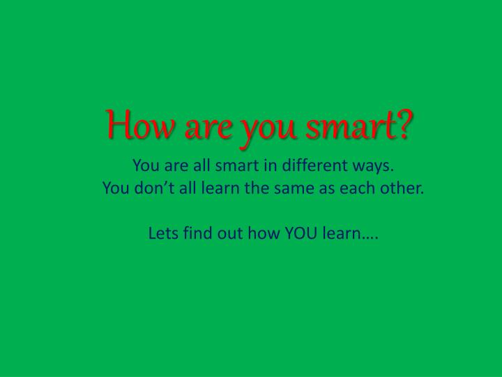 How are you smart?