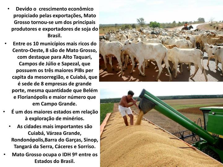 Devido o  crescimento econômico propiciado pelas exportações, Mato Grosso tornou-se um dos princi...