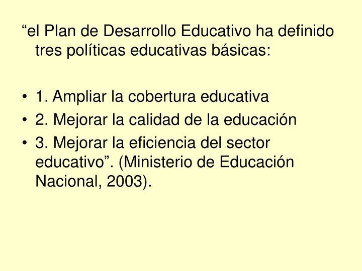 """""""el Plan de Desarrollo Educativo ha definido tres políticas educativas básicas:"""