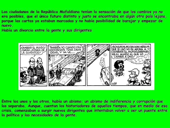 Los ciudadanos de la República Mafaldiana tenían la sensación de que los cambios ya no era posibl...