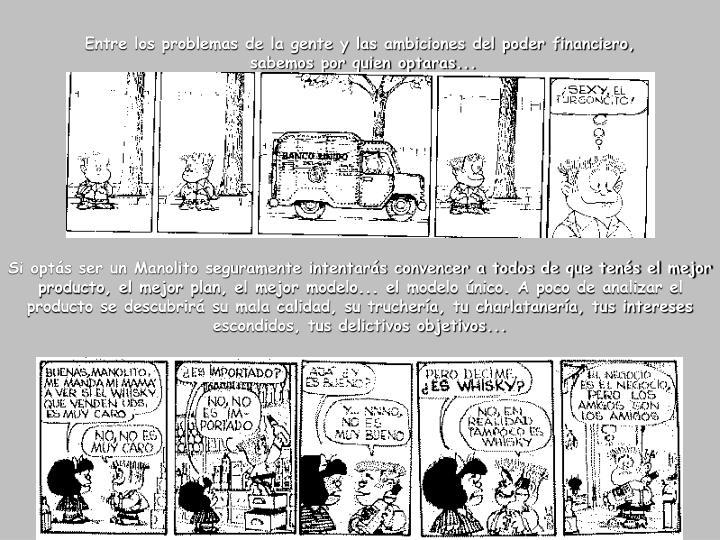 Entre los problemas de la gente y las ambiciones del poder financiero,