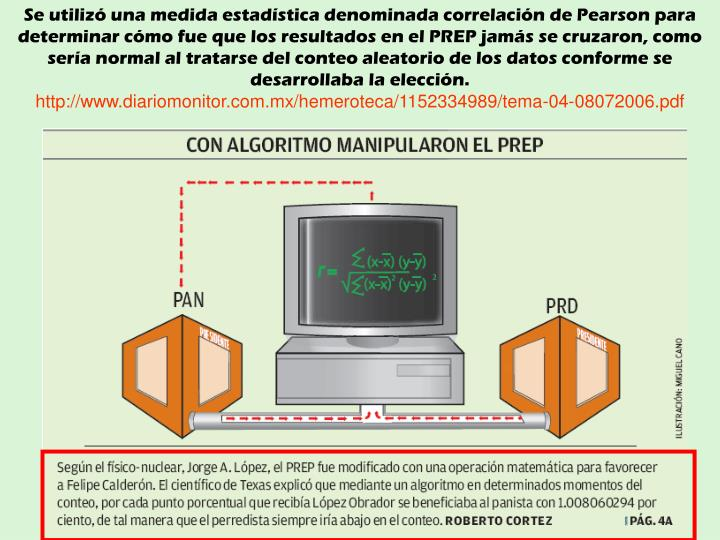Se utilizó una medida estadística denominada correlación de Pearson para determinar cómo fue que los resultados en el PREP jamás se cruzaron, como sería normal al tratarse del conteo aleatorio de los datos conforme se desarrollaba la elección.