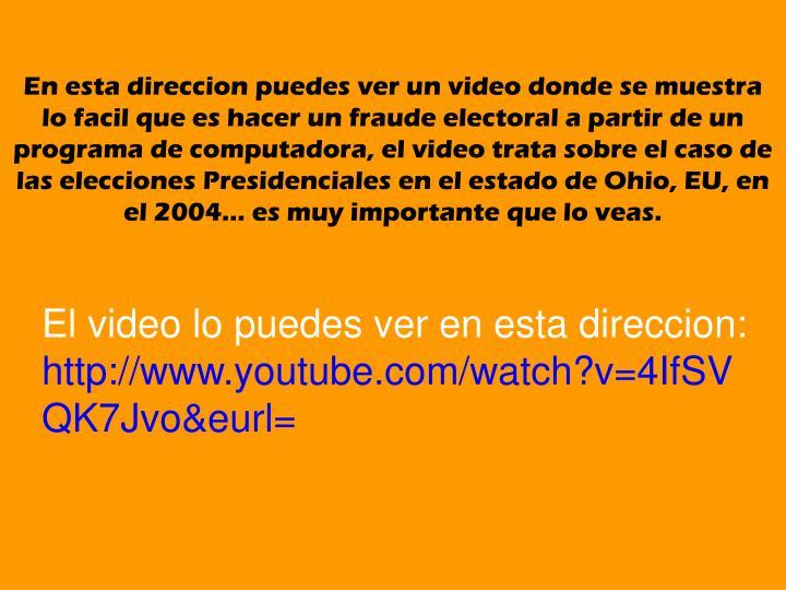 En esta direccion puedes ver un video donde se muestra lo facil que es hacer un fraude electoral a partir de un programa de computadora, el video trata sobre el caso de las elecciones Presidenciales en el estado de Ohio, EU, en el 2004… es muy importante que lo veas.
