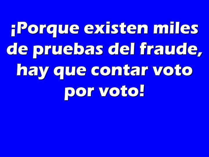 ¡Porque existen miles de pruebas del fraude, hay que contar voto por voto!