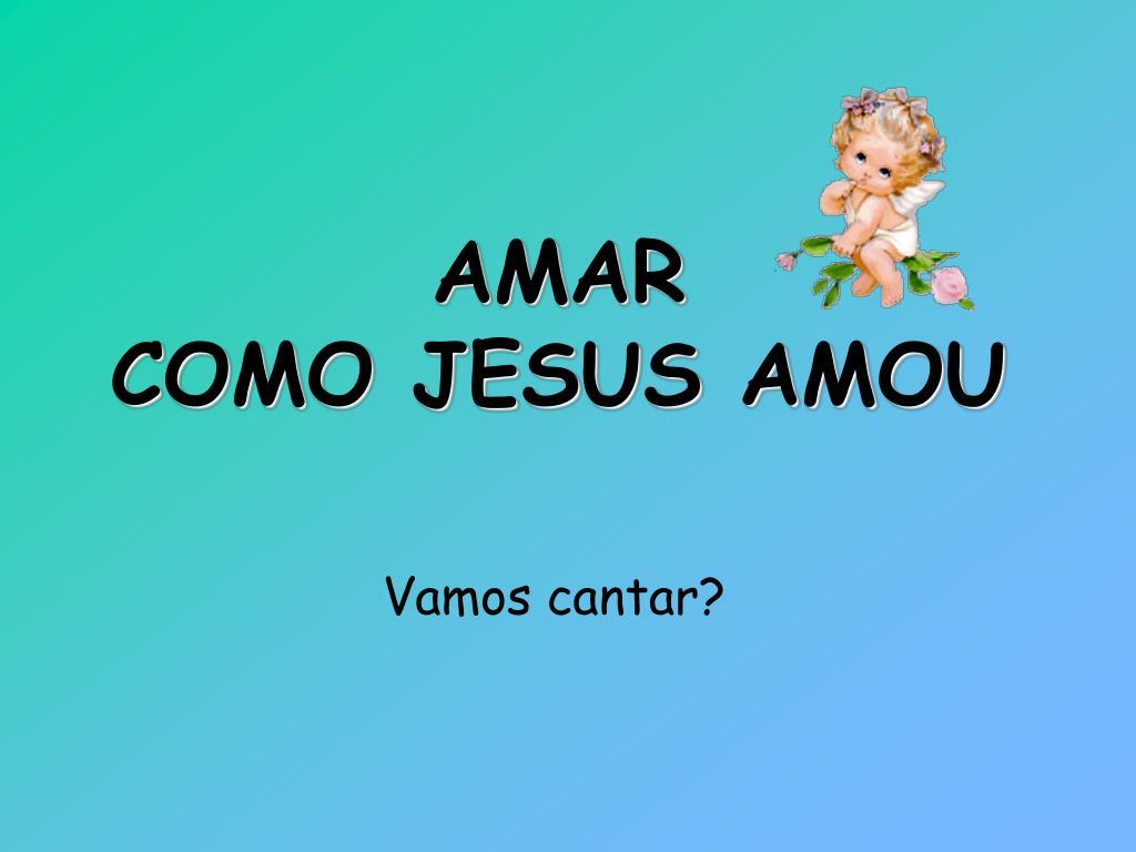 Não Posso Resolver As Coisas: AMAR COMO JESUS AMOU PowerPoint Presentation