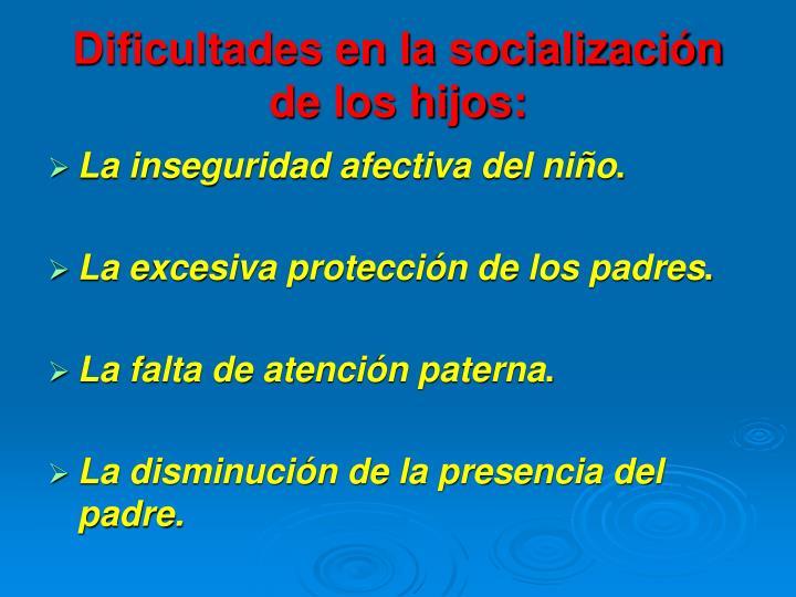 Dificultades en la socialización de los hijos: