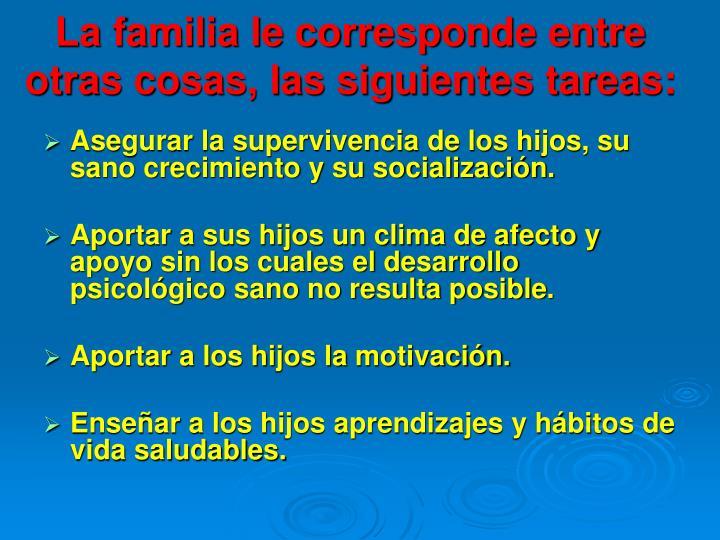 La familia le corresponde entre otras cosas, las siguientes tareas: