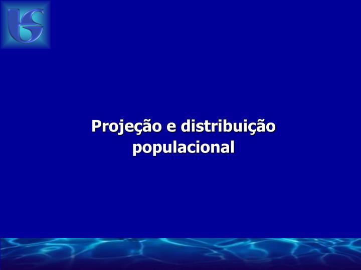 Projeção e distribuição populacional