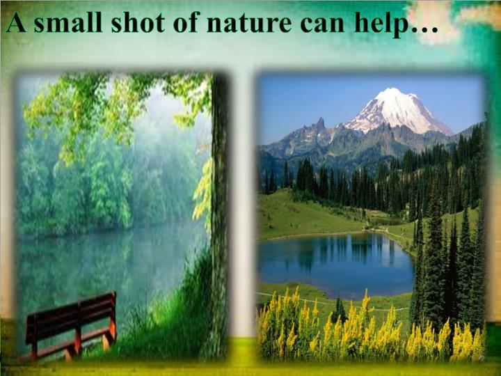 A small shot of nature can help…