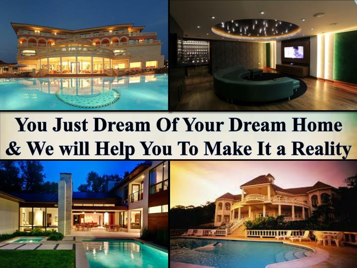 You Just Dream Of Your Dream Home