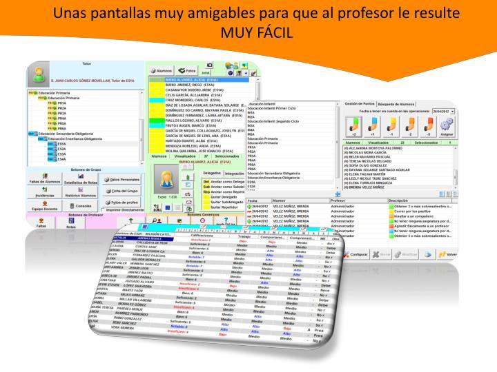 Unas pantallas muy amigables para que al profesor le resulte MUY FÁCIL