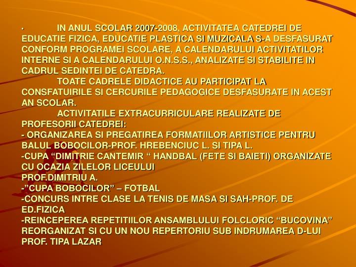 IN ANUL SCOLAR 2007-2008, ACTIVITATEA CATEDREI DE EDUCATIE FIZICA, EDUCATIE PLASTICA SI MUZICALA S-A...