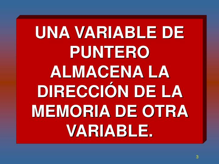 Una variable de puntero almacena la direcci n de la memoria de otra variable