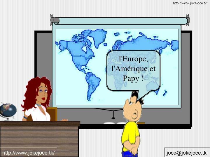 l'Europe, l'Amérique et Papy !