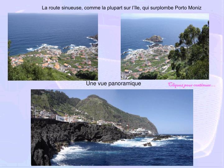 La route sinueuse, comme la plupart sur l'île, qui surplombe Porto Moniz