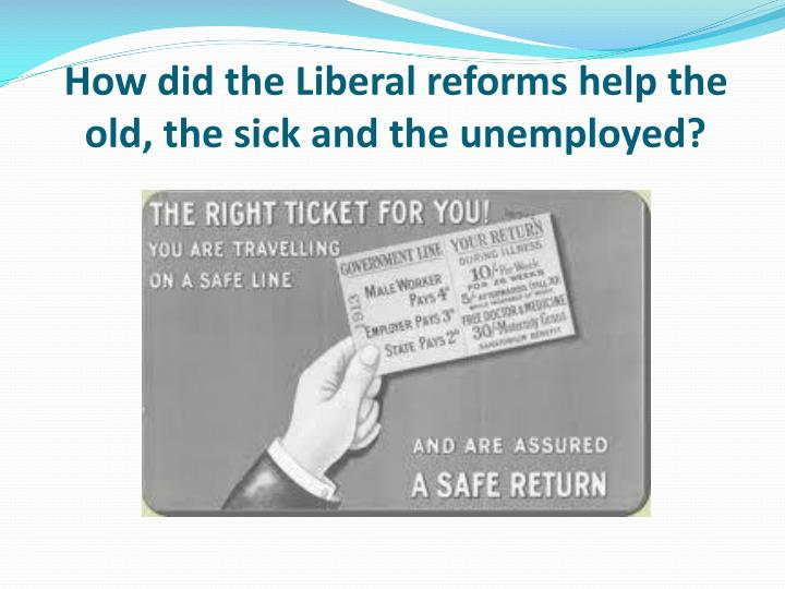how did the liberal reforms help the old the sick and the unemployed n.