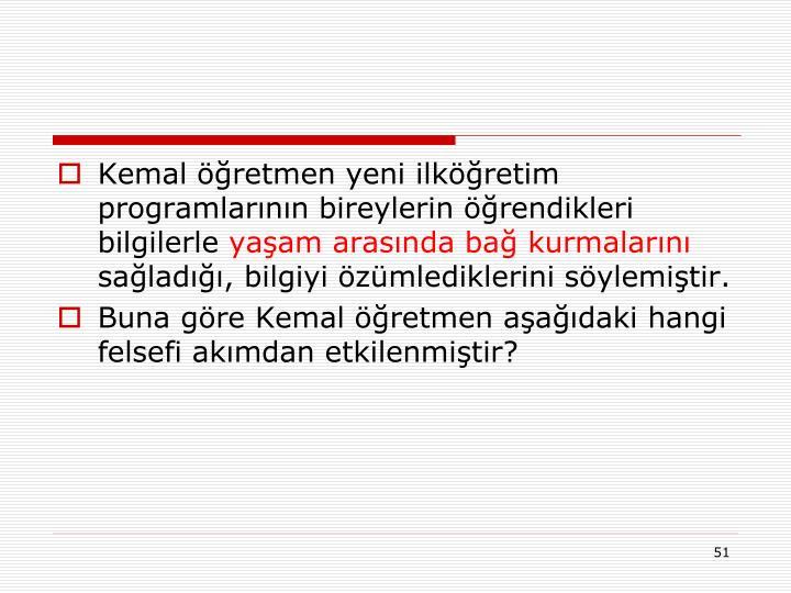 Kemal öğretmen yeni ilköğretim programlarının bireylerin öğrendikleri bilgilerle