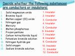 decide whether the following substances are conductors or insulators