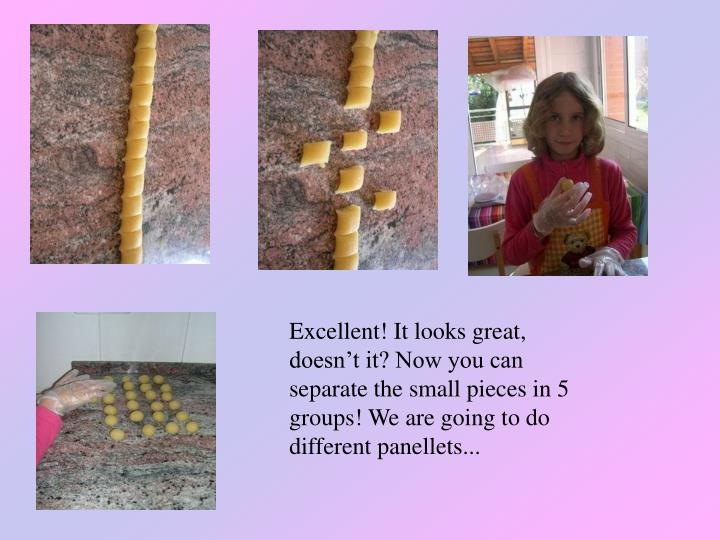 Excellent! It looks great, doesn't it? Now you can separate the small pieces in 5 groups! We are going to do different panellets...
