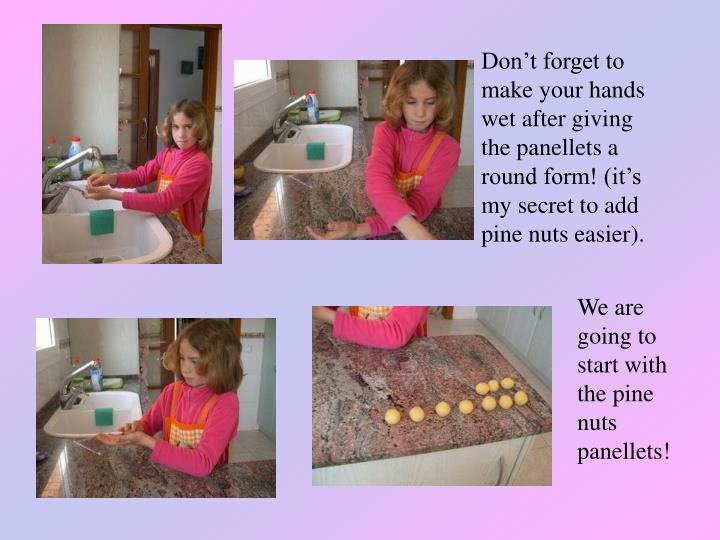 Don't forget to make your hands wet after giving the panellets a round form! (it's my secret to add pine nuts easier).