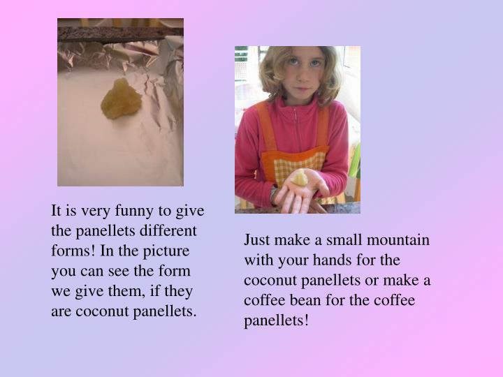 It is very funny to give the panellets different forms! In the picture you can see the form we give them, if they are coconut panellets.