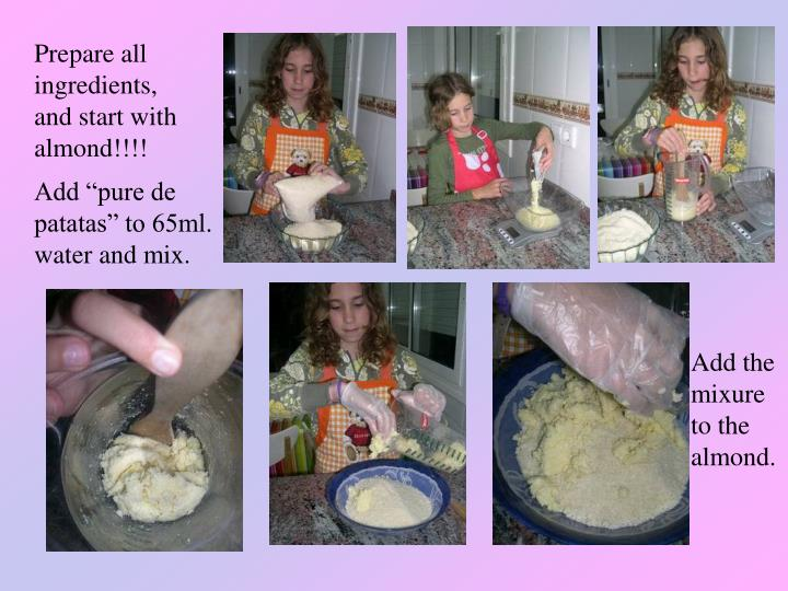 Prepare all ingredients, and start with almond!!!!
