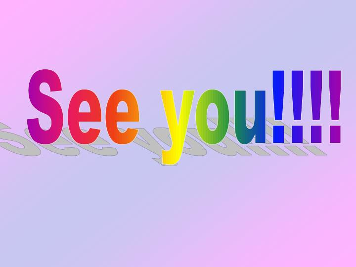 See you!!!!
