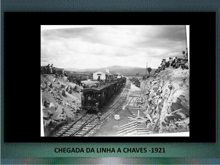 CHEGADA DA LINHA A CHAVES -1921