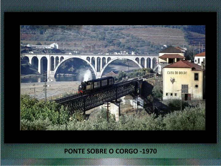 PONTE SOBRE O CORGO -1970