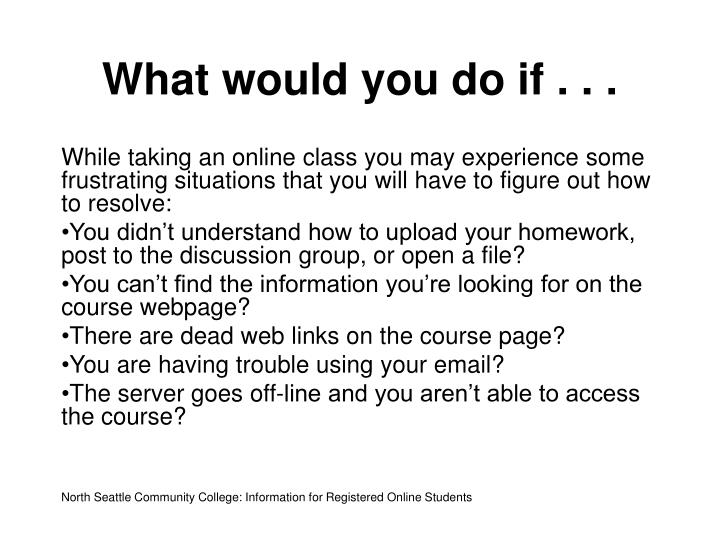 What would you do if . . .