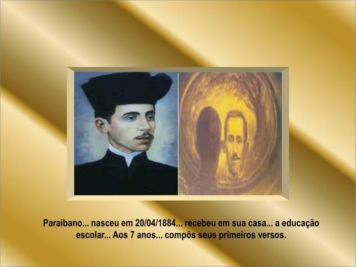 Paraibano... nasceu em 20/04/1884... recebeu em sua casa... a educação