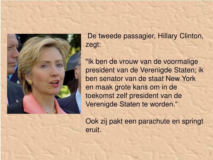 De tweede passagier, Hillary Clinton, zegt: