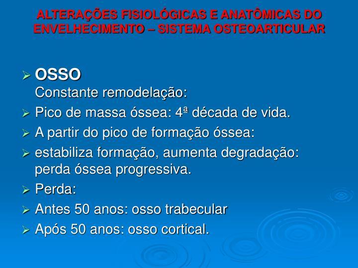 ALTERAÇÕES FISIOLÓGICAS E ANATÔMICAS DO ENVELHECIMENTO – SISTEMA OSTEOARTICULAR