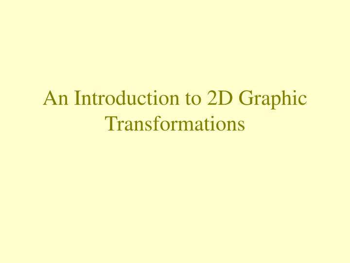 an introduction to 2d graphic transformations n.