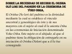 sobre la necesidad de recibir el orisha ol lori del padrino en la ceremonia de yoko osha1