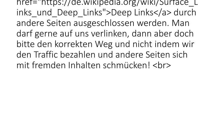 """Denn der Link veraltet automatisch nach 5 Stunden (und dann kommt diese Anzeige), damit <a target=""""_blank"""" href=""""https://de.wikipedia.org/wiki/Surface_Links_und_Deep_Links"""">Deep Links</a> durch andere Seiten ausgeschlossen werden. Man darf gerne auf uns verlinken, dann aber doch bitte den korrekten Weg und nicht indem wir den Traffic bezahlen und andere Seiten sich mit fremden Inha"""