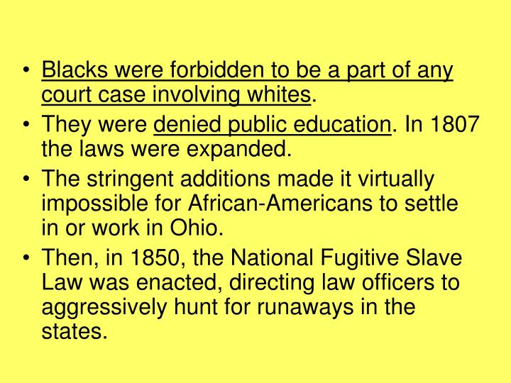 Blacks were forbidden to be a part of any court case involving whites